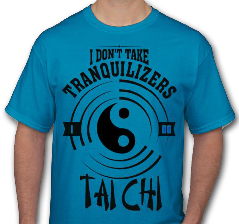 I don't take tranquilizers...I do Tai Chi